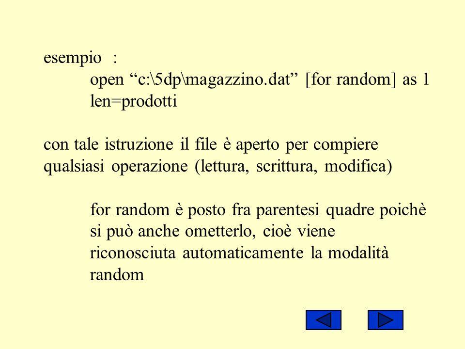 esempio :. open c:\5dp\magazzino. dat [for random] as 1